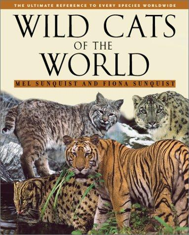 Wild Cats of the World by Mel and Fiona Sunquist 2002