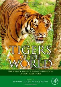 Tigers of the World, Second Edition: The Science, Politics and Conservation of Panthera tigris